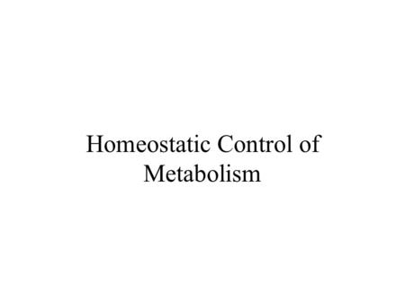 Homeostatic Control of Metabolism. Food Intake How does your body know when to eat? How does your body know how much to eat? Two 'competing' behavioral.