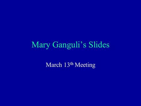 Mary Ganguli's Slides March 13 th Meeting. Mild Cognitive Impairment A View from the Trenches.