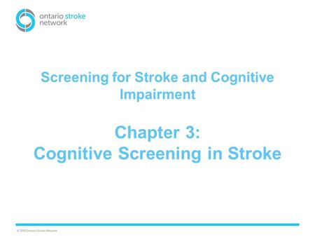 Screening for Stroke and Cognitive Impairment Chapter 3: Cognitive Screening in Stroke.