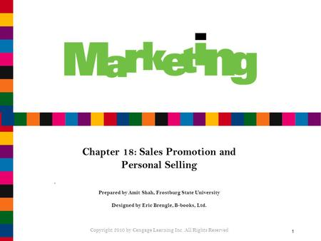 1 Chapter 18: Sales Promotion and Personal Selling Prepared by Amit Shah, Frostburg State University Designed by Eric Brengle, B-books, Ltd. Copyright.