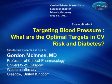 The concept of Diabetes & CV risk: A lifetime risk challenge Targeting Blood Pressure : What are the Optimal Targets in CV Risk and Diabetes? Gordon McInnes,