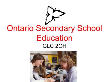 "Ontario Secondary School Education GLC 2OH. Ontario Education ""Lingo"" Prerequisite A preliminary requirement which must be met before registration in."