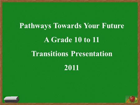 Pathways Towards Your Future A Grade 10 to 11 Transitions Presentation 2011.