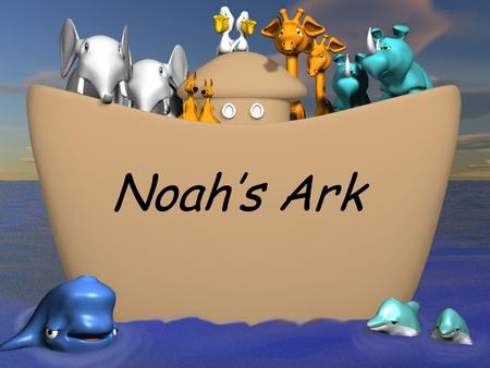 Noah's Ark. God was not pleased. The people in his world were being mean to each other.