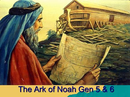 "The Ark of Noah Gen 5 & 6. mmmm  (Gen 6:8) ""But Noah found grace in the eyes of the Lord"" ""Noah was a just man, perfect in his generations, Noah."
