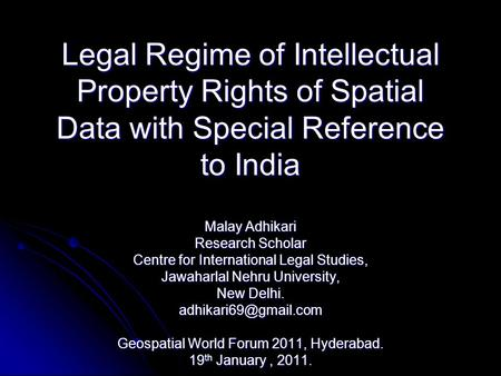 Legal Regime of Intellectual Property Rights of Spatial Data with Special Reference to India Malay Adhikari Research Scholar Centre for International Legal.