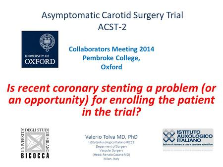 Asymptomatic Carotid Surgery Trial ACST-2 Collaborators Meeting 2014 Pembroke College, Oxford Is recent coronary stenting a problem (or an opportunity)