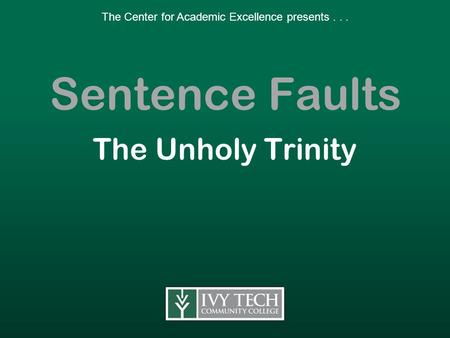 Sentence Faults The Unholy Trinity The Center for Academic Excellence presents...