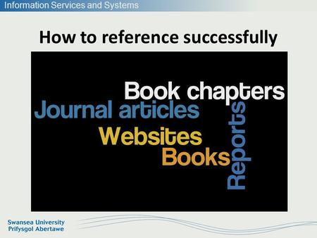 Information Services and Systems How to reference successfully.