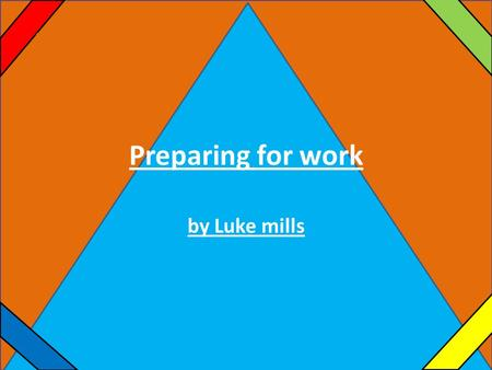 Content Preparing for work by Luke mills. content What to wear What sort of questions would you get asked? Average wage How to find a job An interview.