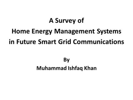 A Survey of Home Energy Management Systems in Future Smart Grid Communications By Muhammad Ishfaq Khan.