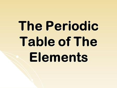 The Periodic Table of The Elements. The Periodic Table Arrangement of the known elements based on atomic number and chemical and physical properties.