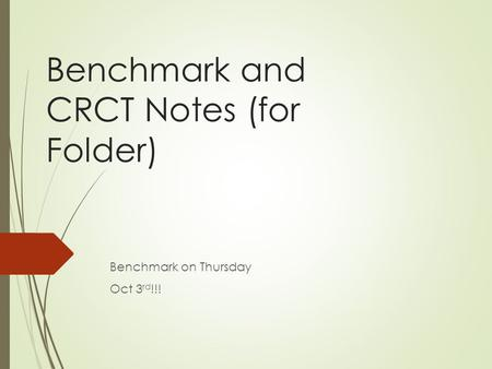 Benchmark and CRCT Notes (for Folder) Benchmark on Thursday Oct 3 rd !!!