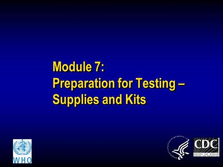 Module 7: Preparation for Testing – Supplies and Kits.