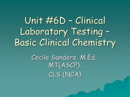 Unit #6D – Clinical Laboratory Testing – Basic Clinical Chemistry