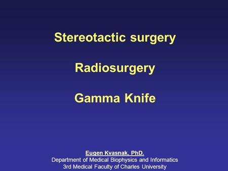 Stereotactic surgery Radiosurgery Gamma Knife