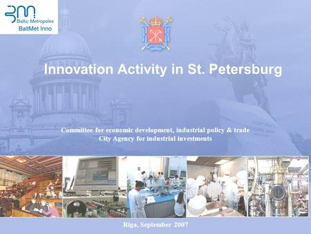Innovation Activity in St. Petersburg Committee for economic development, industrial policy & trade City Agency for industrial investments Riga, September.