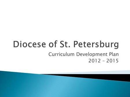 Curriculum Development Plan 2012 – 2015.  Overview of Curriculum Development ◦ Standards Based Curriculum/Child-centered learning  Common Core SS, Diocesan.