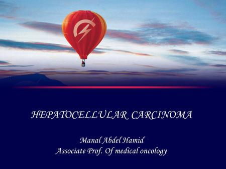 HEPATOCELLULAR CARCINOMA Manal Abdel Hamid Associate Prof. Of medical oncology.