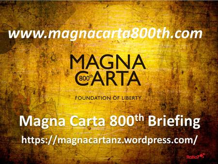 Magna Carta 800 th Briefing https://magnacartanz.wordpress.com/ Magna Carta 800 th Briefing https://magnacartanz.wordpress.com/
