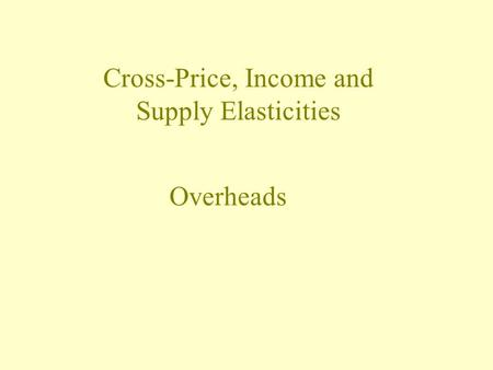 Cross-Price, Income and Supply Elasticities Overheads.