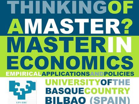 Thinking of a Master´s?. MAIN FEATURES OF THE PROGRAM WHAT IS IT ABOUT? It provides a sound understanding of economics and its applications. Students.