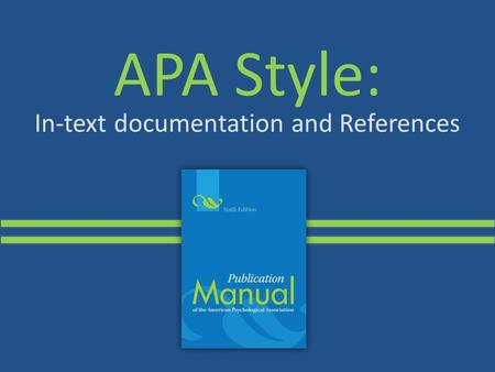 APA Style: In-text documentation and References. Table of Contents In-text Documentation / Definition Three Types of Quotation Common Knowledge In-text.