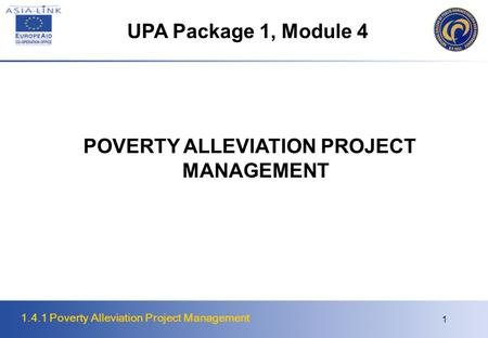1.4.1 Poverty Alleviation Project Management 1 POVERTY ALLEVIATION PROJECT MANAGEMENT UPA Package 1, Module 4.