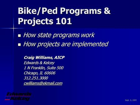 Sept. 9, 2004 Bike/Ped Programs & Projects 101 How state programs work How state programs work How projects are implemented How projects are implemented.