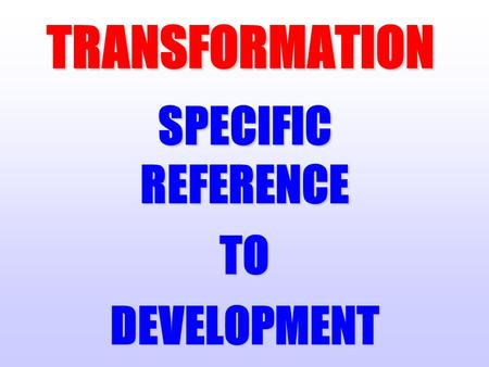 TRANSFORMATION SPECIFIC REFERENCE TODEVELOPMENT SKILLS DEVELOPMENT STRATEGY IN TERMS OF THE FRAMEWORK AGREEMENT: TRANSFORMATION AND RESTRUCTURING OF.