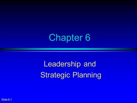 Slide 6.1 Chapter 6 Leadership and Strategic Planning Strategic Planning.