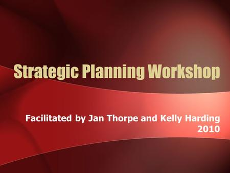 Strategic Planning Workshop Facilitated by Jan Thorpe and Kelly Harding 2010.