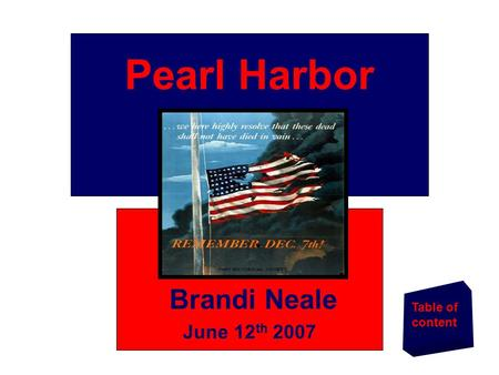Brandi Neale June 12 th 2007 Table of content Pearl Harbor.