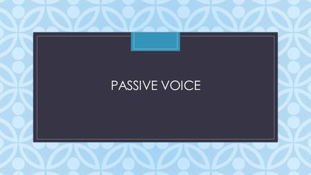 "C PASSIVE VOICE. What is passive voice? form of ""to be"" + past participle = passive voice A passive construction occurs when you make the object of an."