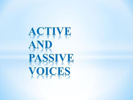 There are two ways to express an action of a subject in relation to its object: Active voice Passive voice In ″active voice″ subject acts upon object,