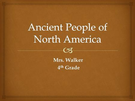 Mrs. Walker 4 th Grade 4 th Grade.   Origins  Habitat  Nomadic  Paleo-Indians  Archaic Indians  Mound Builders Vocabulary.
