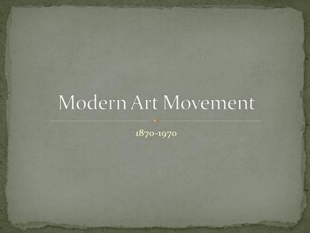 1870-1970. An art movement is a style in art that has ….. Specific common goal A group of artists that create art in a similar style A restricted period.