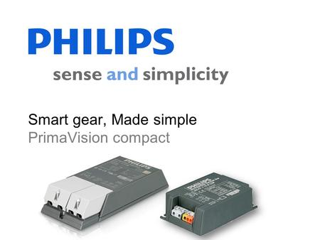 "Smart gear, Made simple PrimaVision compact. Confidential Ruud van der Zanden 2 Introduction ""PrimaVision Economy is a plug-and-play cost-down solution."