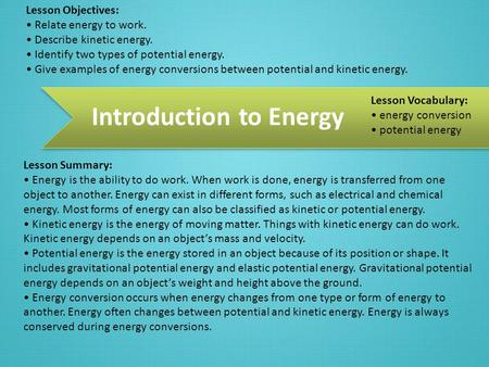 Introduction to Energy Lesson Objectives: Relate energy to work. Describe kinetic energy. Identify two types of potential energy. Give examples of energy.
