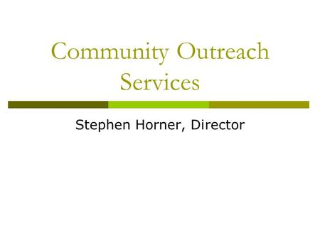 Community Outreach Services Stephen Horner, Director.