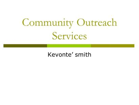 Community Outreach Services Kevonte' smith. Mission Statement  To create relevant library services for Adult Learners, Adult New Readers, and Persons.