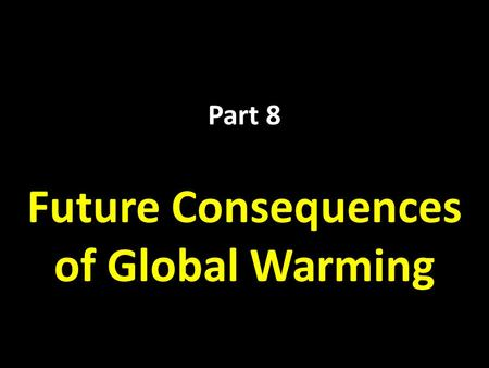 Part 8 Future Consequences of Global Warming. United Nations Framework Convention on Climate Change (UNFCCC) T HE K YOTO P ROTOCOL WILL BE EXTENDED.