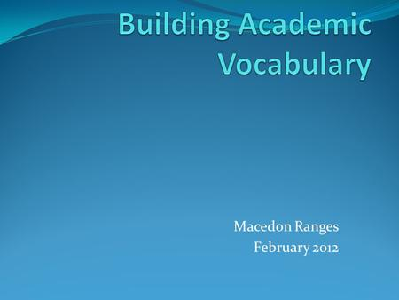 Macedon Ranges February 2012. AIM: to get students to increase their vocabulary by using a consistent, structured, and measurable approach.