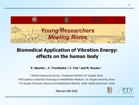 1 Biomedical Application of Vibration Energy: effects on the human body P. Abundo 1, C. Trombetta 2, C. Foti 3 and N. Rosato 1 1 Medical Engineering Service,
