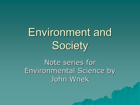 Environment and Society Note series for Environmental Science by John Wnek.