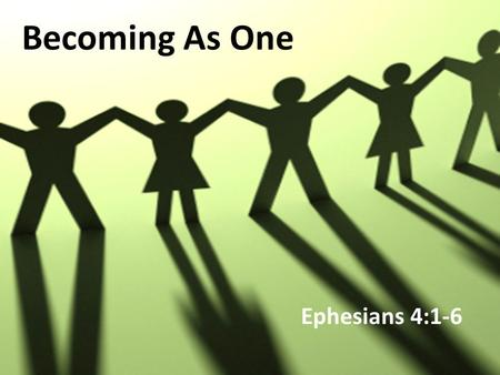 Becoming As One Ephesians 4:1-6. It takes at least 5 years for a Minister to grow his wings and to be effective in Ministry Edmund Chan Pastors' meeting.