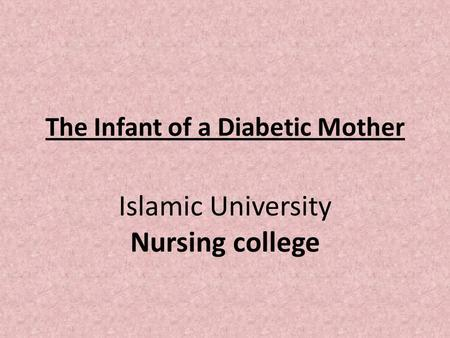 The Infant of a Diabetic Mother Islamic University Nursing college.