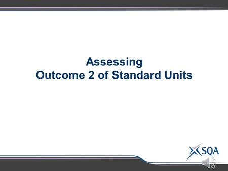 Assessing Outcome 2 of Standard Units Standard Units - Outcome 2 LevelAssessment Standard All2.1Making Accurate Statements National 5, Higher, Advanced.