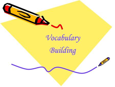 VocabularyBuilding. Why Learn Vocabulary? Even if your grammar is excellent, you just won't be able to communicate your meaning without a wide vocabulary.