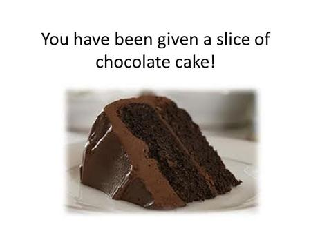 You have been given a slice of chocolate cake!. You have taken your first forkful. State what this is like.